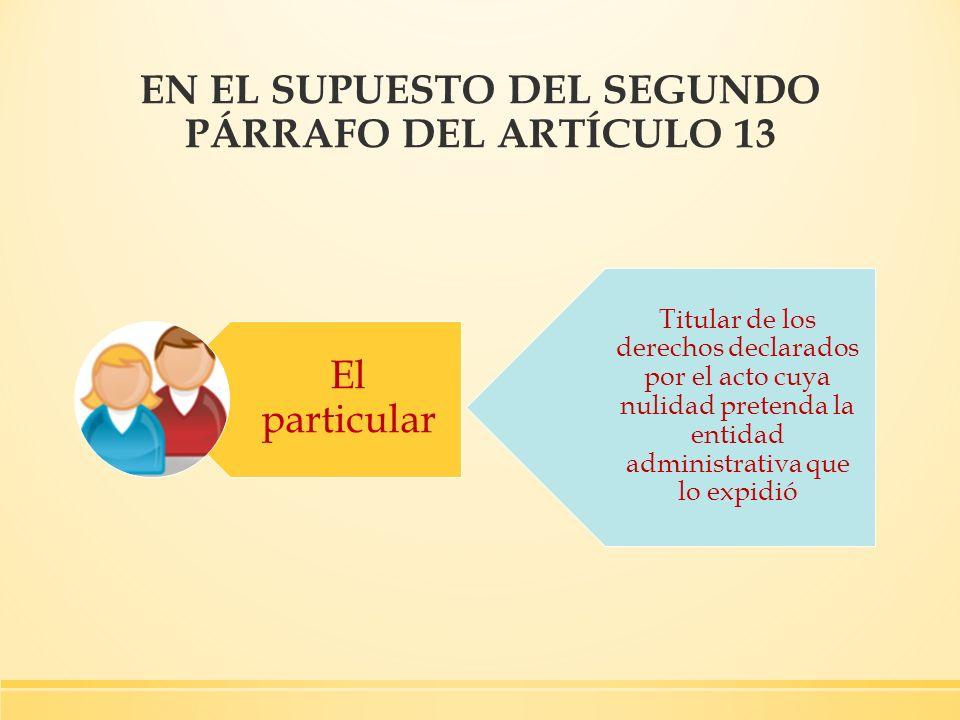 Titular de los derechos declarados por el acto cuya nulidad pretenda la entidad administrativa que lo expidió EN EL SUPUESTO DEL SEGUNDO PÁRRAFO DEL A