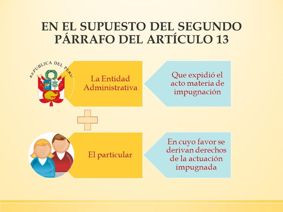 La Entidad Administrativa El particular EN EL SUPUESTO DEL SEGUNDO PÁRRAFO DEL ARTÍCULO 13 Que expidió el acto materia de impugnación En cuyo favor se