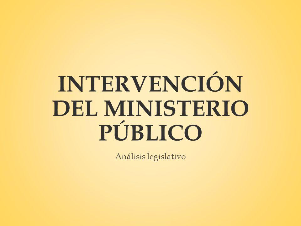 INTERVENCIÓN DEL MINISTERIO PÚBLICO Análisis legislativo