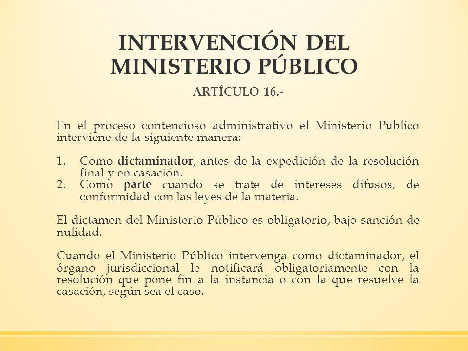 INTERVENCIÓN DEL MINISTERIO PÚBLICO ARTÍCULO 16.- En el proceso contencioso administrativo el Ministerio Público interviene de la siguiente manera: 1.