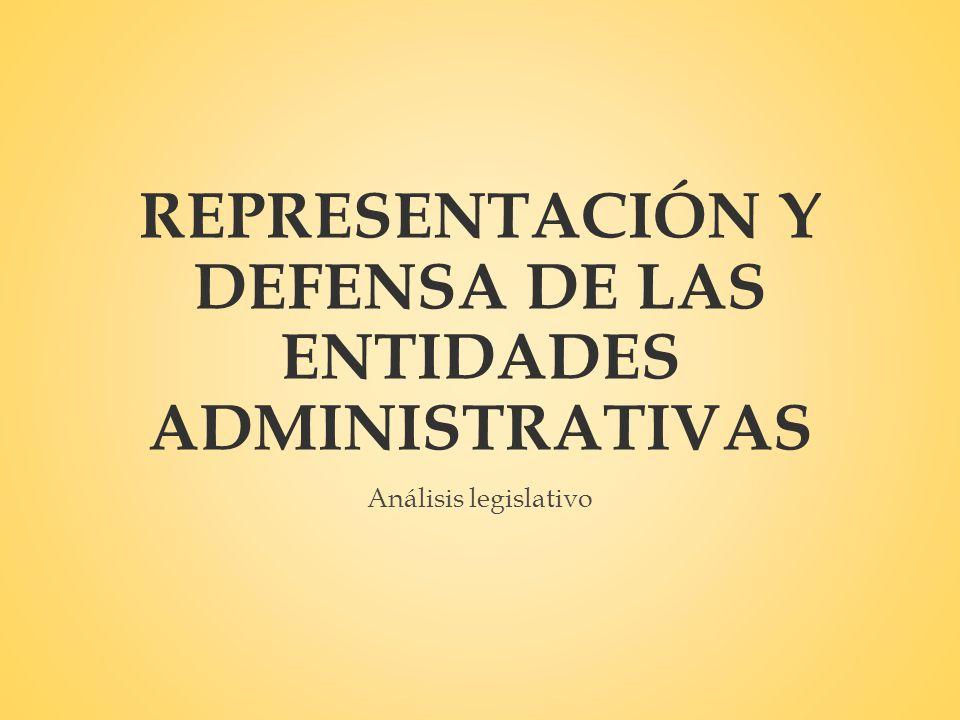 REPRESENTACIÓN Y DEFENSA DE LAS ENTIDADES ADMINISTRATIVAS Análisis legislativo