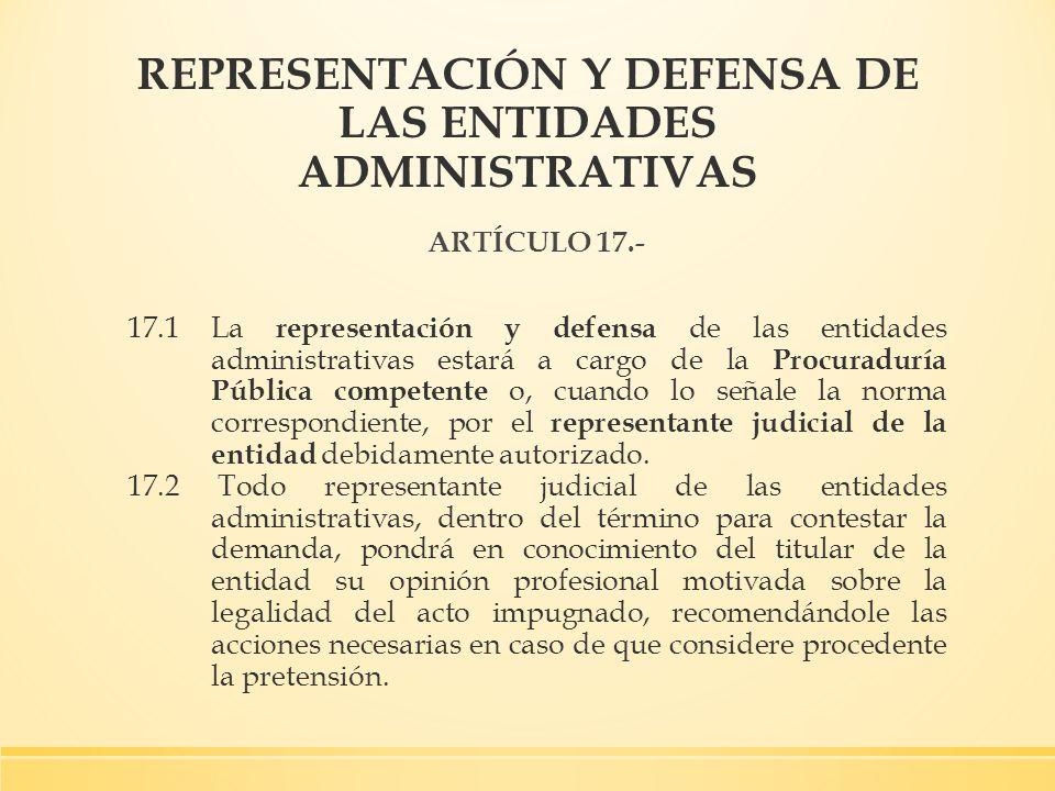 REPRESENTACIÓN Y DEFENSA DE LAS ENTIDADES ADMINISTRATIVAS ARTÍCULO 17.- 17.1 La representación y defensa de las entidades administrativas estará a car