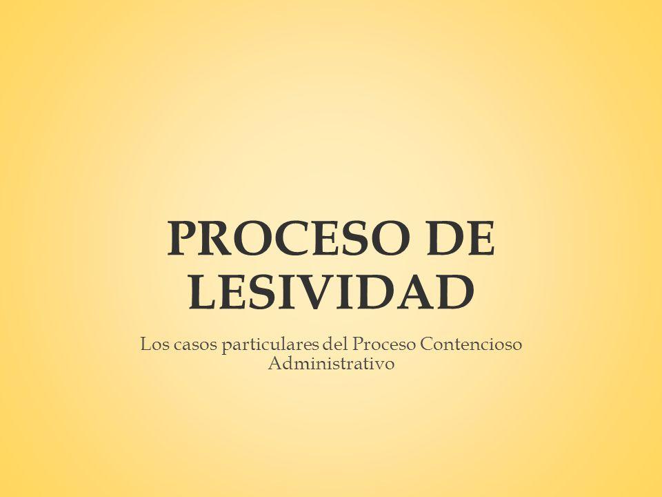 PROCESO DE LESIVIDAD Los casos particulares del Proceso Contencioso Administrativo