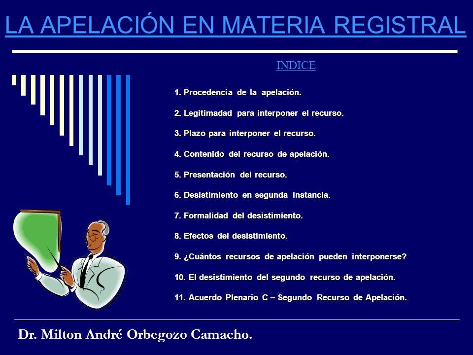 LA APELACIÓN EN MATERIA REGISTRAL INDICE 1. Procedencia de la apelación. 2. Legitimadad para interponer el recurso. 3. Plazo para interponer el recurs