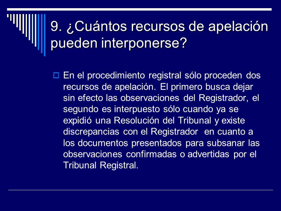 9. ¿Cuántos recursos de apelación pueden interponerse? En el procedimiento registral sólo proceden dos recursos de apelación. El primero busca dejar s