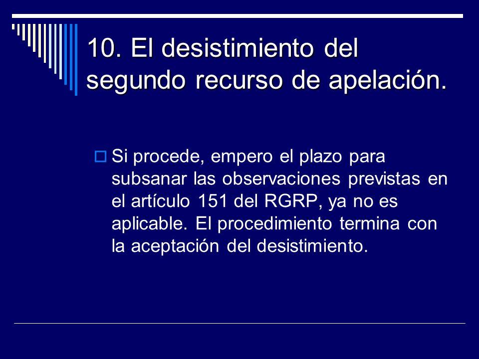 10. El desistimiento del segundo recurso de apelación. Si procede, empero el plazo para subsanar las observaciones previstas en el artículo 151 del RG