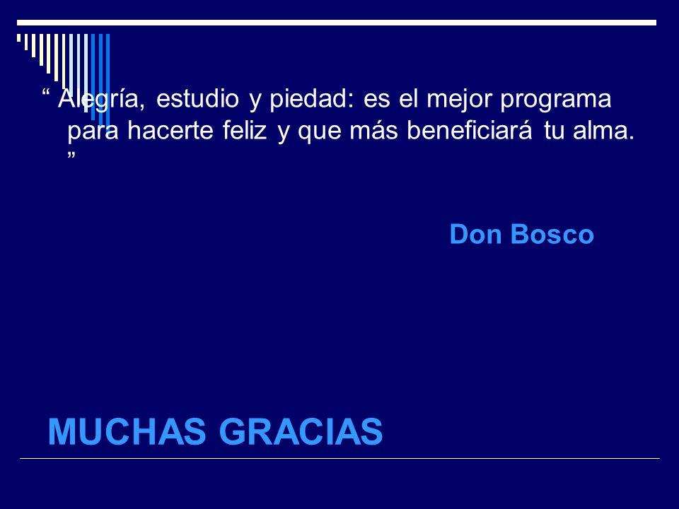 MUCHAS GRACIAS Alegría, estudio y piedad: es el mejor programa para hacerte feliz y que más beneficiará tu alma. Don Bosco