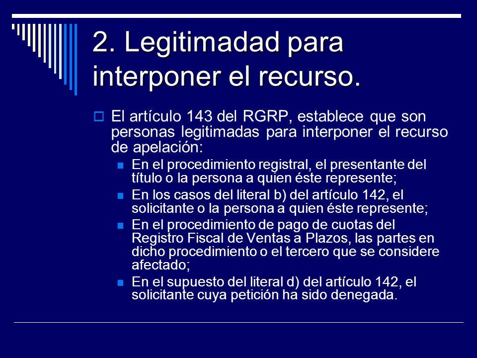 2. Legitimadad para interponer el recurso. El artículo 143 del RGRP, establece que son personas legitimadas para interponer el recurso de apelación: E