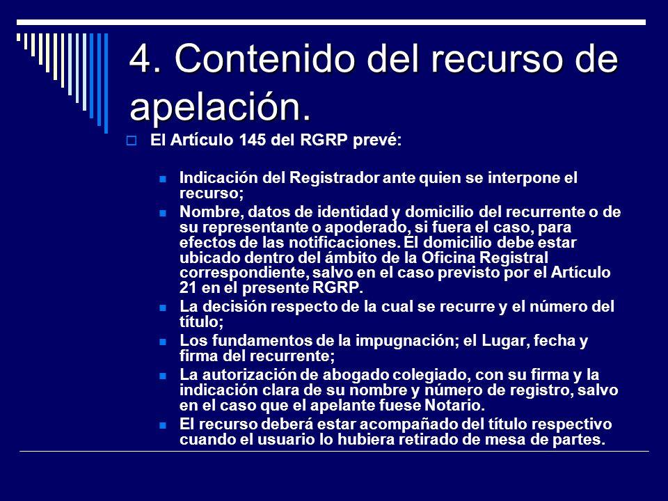 4. Contenido del recurso de apelación. El Artículo 145 del RGRP prevé: Indicación del Registrador ante quien se interpone el recurso; Nombre, datos de