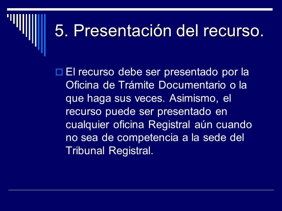 5. Presentación del recurso. El recurso debe ser presentado por la Oficina de Trámite Documentario o la que haga sus veces. Asimismo, el recurso puede