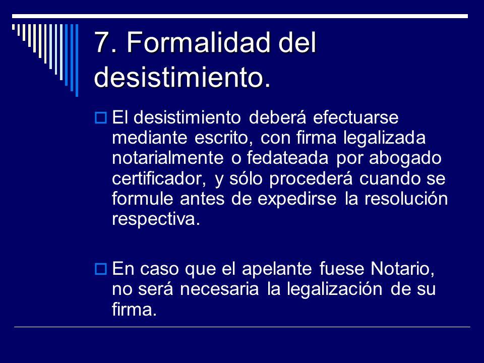 7. Formalidad del desistimiento. El desistimiento deberá efectuarse mediante escrito, con firma legalizada notarialmente o fedateada por abogado certi