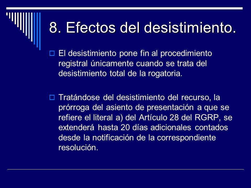 8. Efectos del desistimiento. El desistimiento pone fin al procedimiento registral únicamente cuando se trata del desistimiento total de la rogatoria.