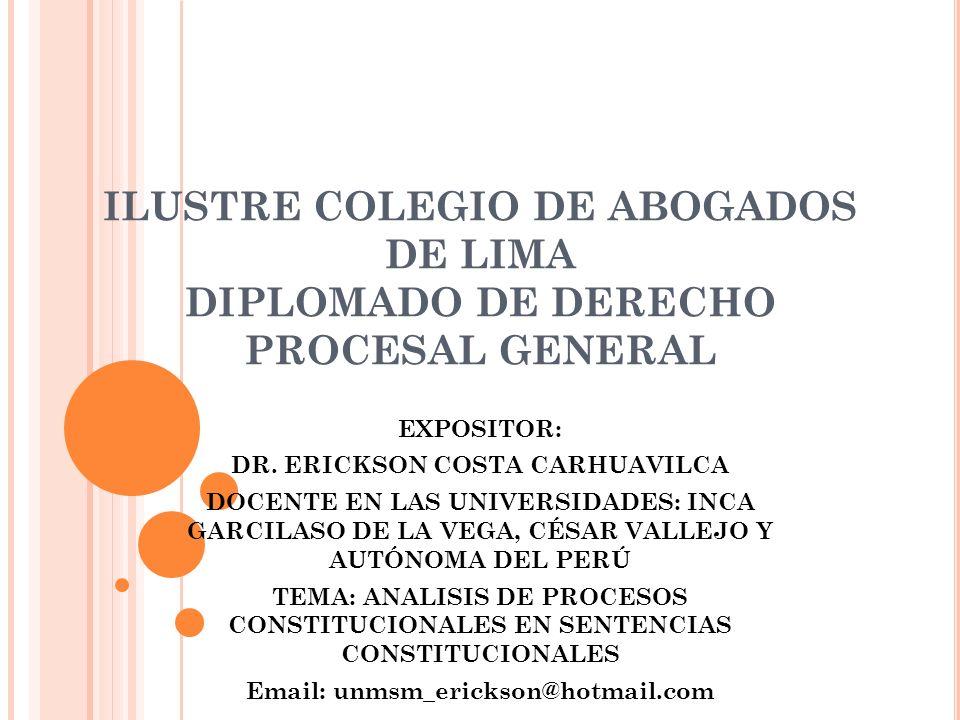ILUSTRE COLEGIO DE ABOGADOS DE LIMA DIPLOMADO DE DERECHO PROCESAL GENERAL EXPOSITOR: DR. ERICKSON COSTA CARHUAVILCA DOCENTE EN LAS UNIVERSIDADES: INCA