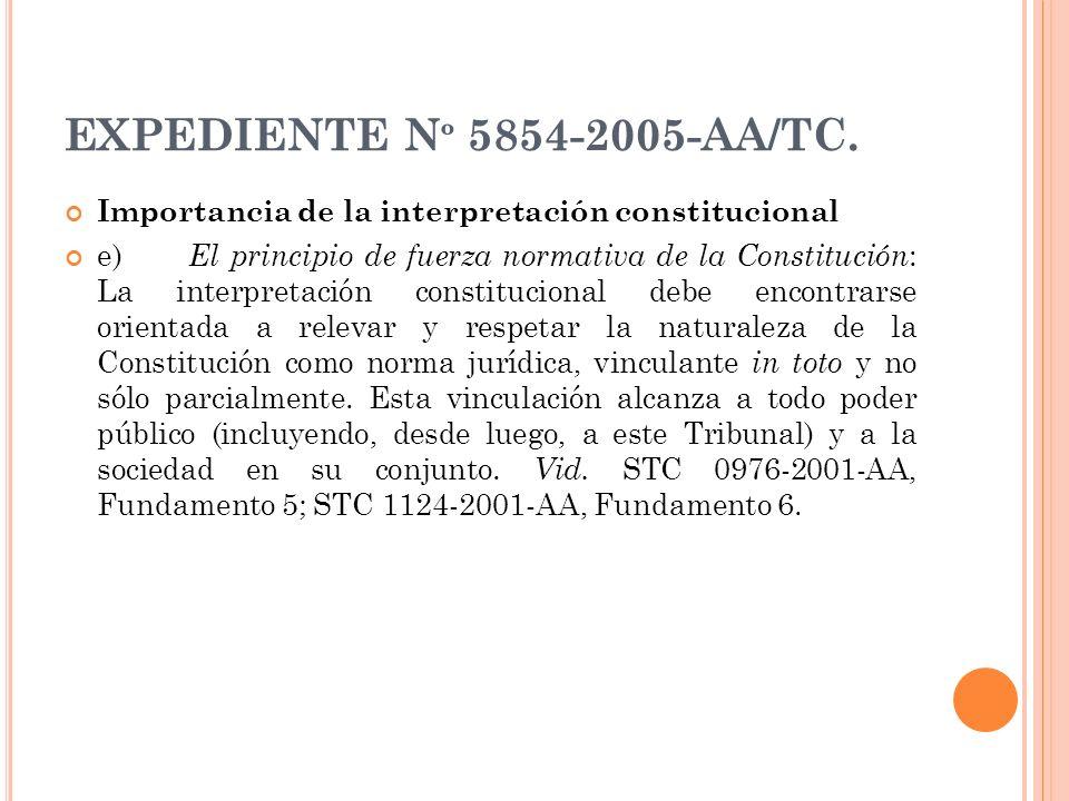 EXPEDIENTE N º 5854-2005-AA/TC. Importancia de la interpretación constitucional e) El principio de fuerza normativa de la Constitución : La interpreta