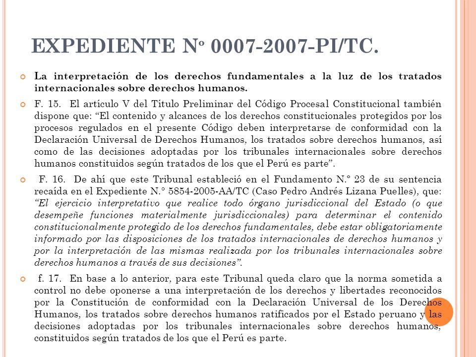 EXPEDIENTE N º 0007-2007-PI/TC. La interpretación de los derechos fundamentales a la luz de los tratados internacionales sobre derechos humanos. F. 15
