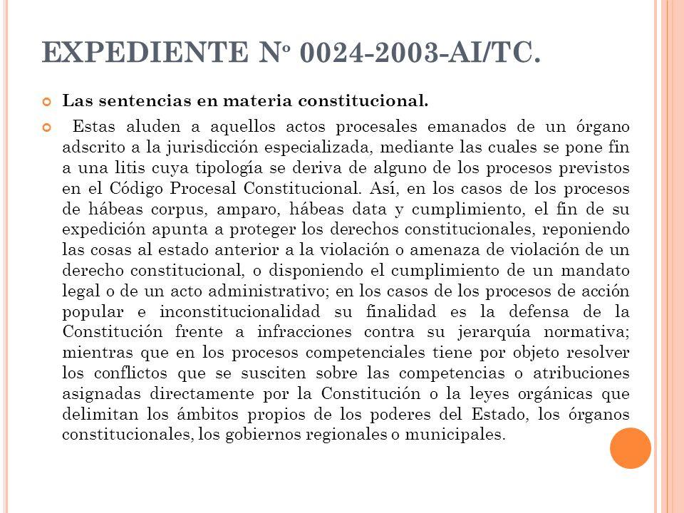 EXPEDIENTE N º 0024-2003-AI/TC. Las sentencias en materia constitucional. Estas aluden a aquellos actos procesales emanados de un órgano adscrito a la