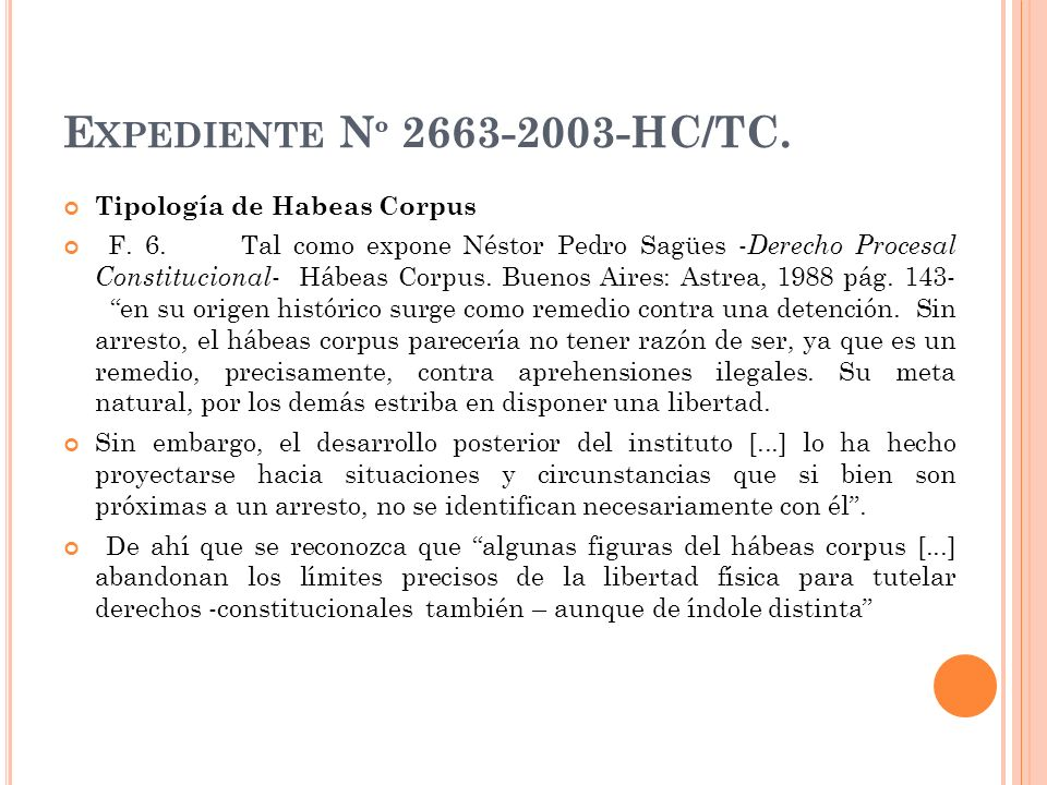 E XPEDIENTE N º 2663-2003-HC/TC. Tipología de Habeas Corpus F. 6. Tal como expone Néstor Pedro Sagües - Derecho Procesal Constitucional - Hábeas Corpu