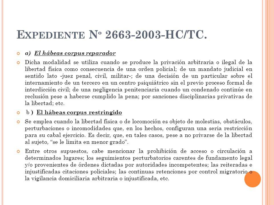 E XPEDIENTE N º 2663-2003-HC/TC. a) El hábeas corpus reparador Dicha modalidad se utiliza cuando se produce la privación arbitraria o ilegal de la lib