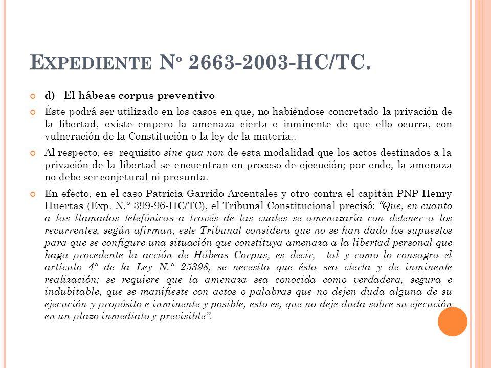 E XPEDIENTE N º 2663-2003-HC/TC. d) El hábeas corpus preventivo Éste podrá ser utilizado en los casos en que, no habiéndose concretado la privación de