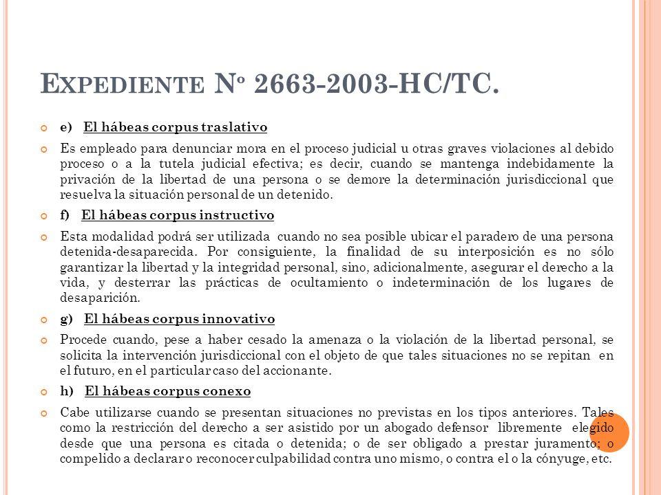 E XPEDIENTE N º 2663-2003-HC/TC. e) El hábeas corpus traslativo Es empleado para denunciar mora en el proceso judicial u otras graves violaciones al d