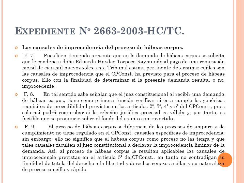 E XPEDIENTE N º 2663-2003-HC/TC. Las causales de improcedencia del proceso de hábeas corpus. F. 7. Pues bien, teniendo presente que en la demanda de h