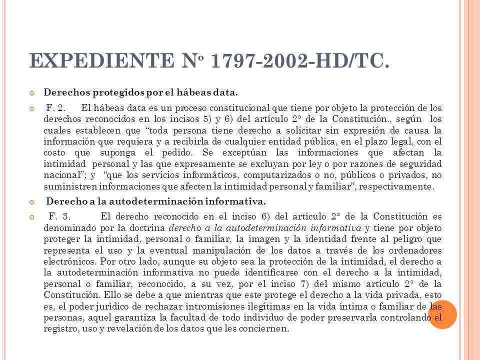 EXPEDIENTE N º 1797-2002-HD/TC. Derechos protegidos por el hábeas data. F. 2. El hábeas data es un proceso constitucional que tiene por objeto la prot