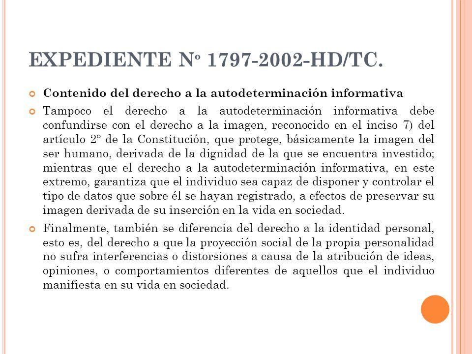 EXPEDIENTE N º 1797-2002-HD/TC. Contenido del derecho a la autodeterminación informativa Tampoco el derecho a la autodeterminación informativa debe co