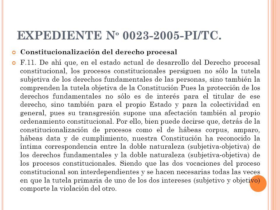 EXPEDIENTE N º 0023-2005-PI/TC. Constitucionalización del derecho procesal F.11. De ahí que, en el estado actual de desarrollo del Derecho procesal co