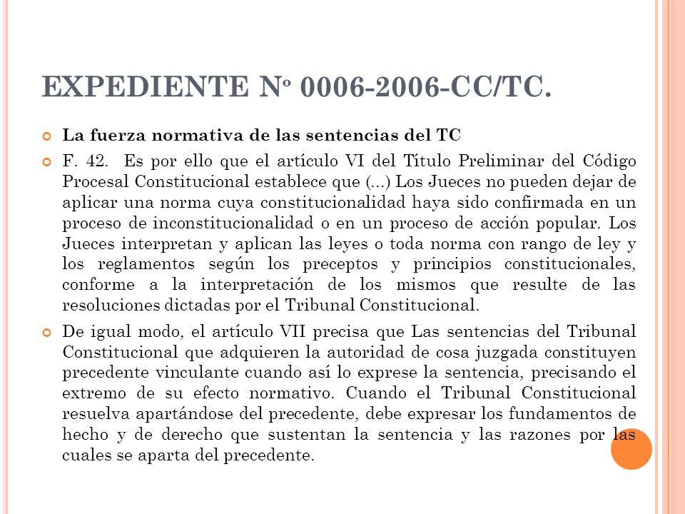 EXPEDIENTE N º 0006-2006-CC/TC. La fuerza normativa de las sentencias del TC F. 42. Es por ello que el artículo VI del Título Preliminar del Código Pr