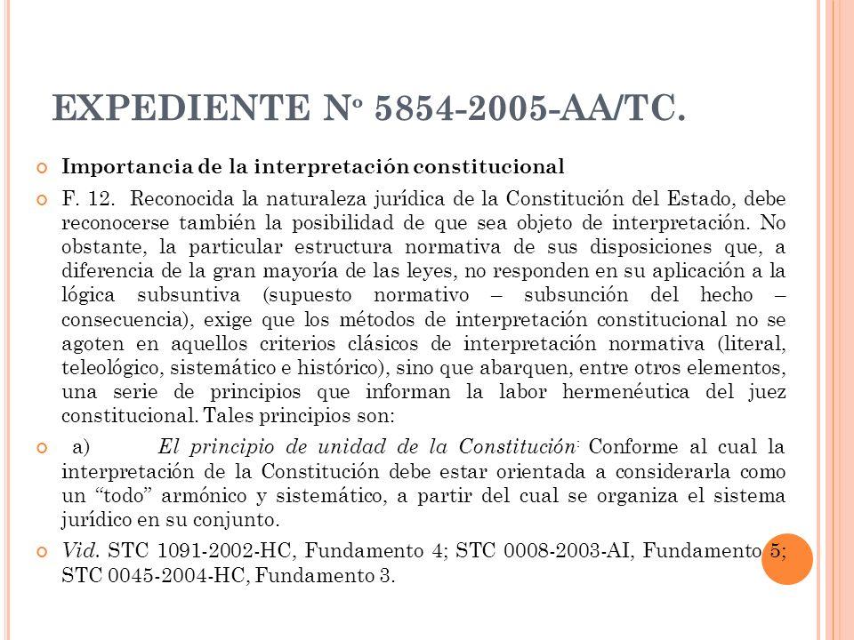 EXPEDIENTE N º 5854-2005-AA/TC. Importancia de la interpretación constitucional F. 12. Reconocida la naturaleza jurídica de la Constitución del Estado