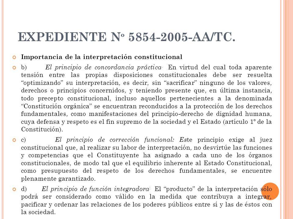 EXPEDIENTE N º 5854-2005-AA/TC. Importancia de la interpretación constitucional b) El principio de concordancia práctica. En virtud del cual toda apar
