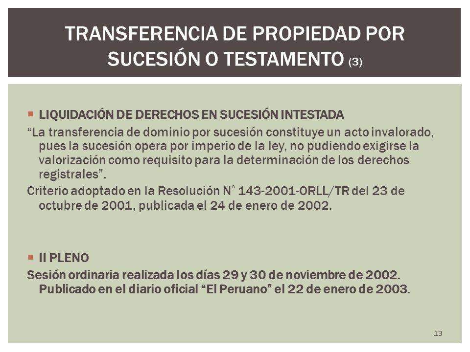 LIQUIDACIÓN DE DERECHOS EN SUCESIÓN INTESTADA La transferencia de dominio por sucesión constituye un acto invalorado, pues la sucesión opera por imper
