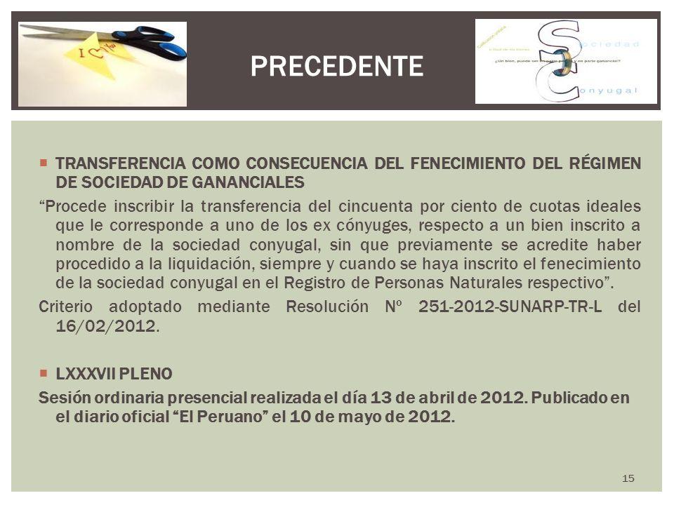 TRANSFERENCIA COMO CONSECUENCIA DEL FENECIMIENTO DEL RÉGIMEN DE SOCIEDAD DE GANANCIALES Procede inscribir la transferencia del cincuenta por ciento de
