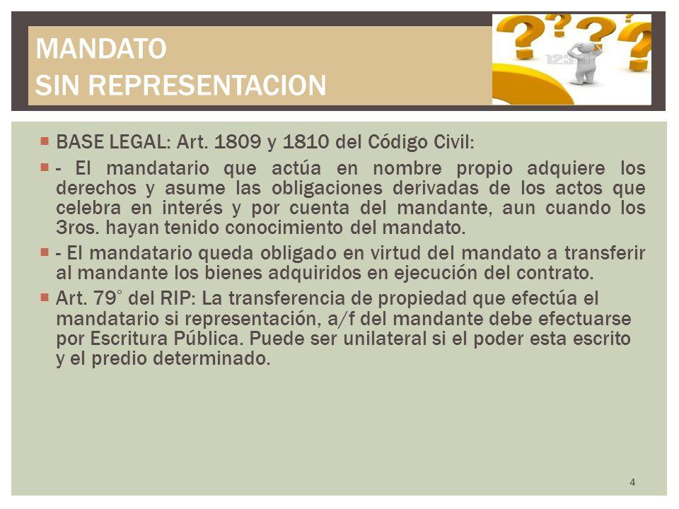 BASE LEGAL: Art. 1809 y 1810 del Código Civil: - El mandatario que actúa en nombre propio adquiere los derechos y asume las obligaciones derivadas de