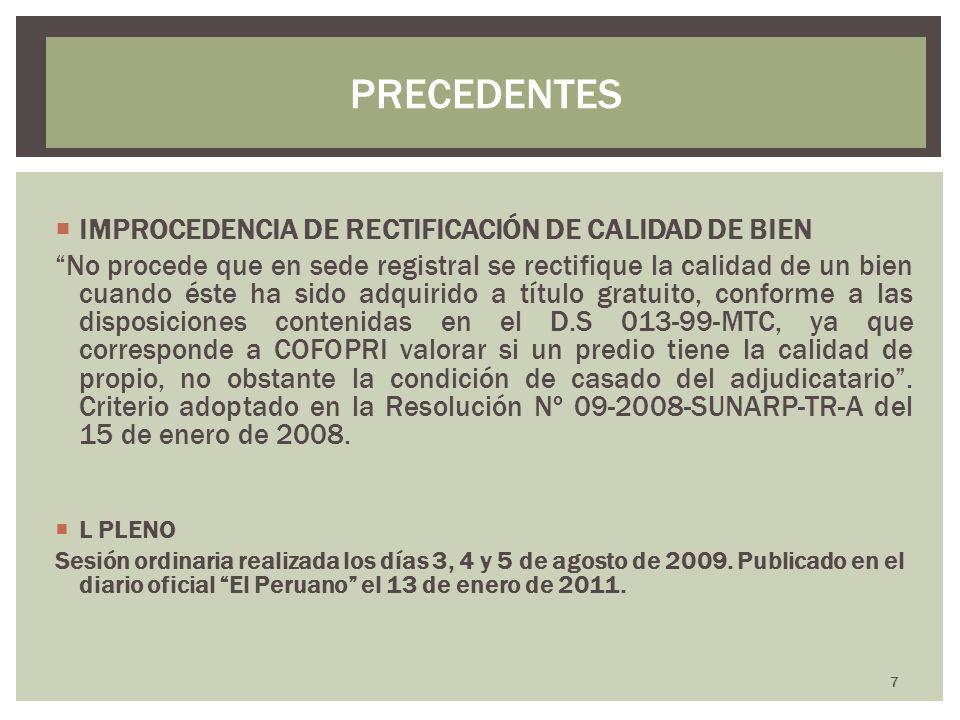 IMPROCEDENCIA DE RECTIFICACIÓN DE CALIDAD DE BIEN No procede que en sede registral se rectifique la calidad de un bien cuando éste ha sido adquirido a
