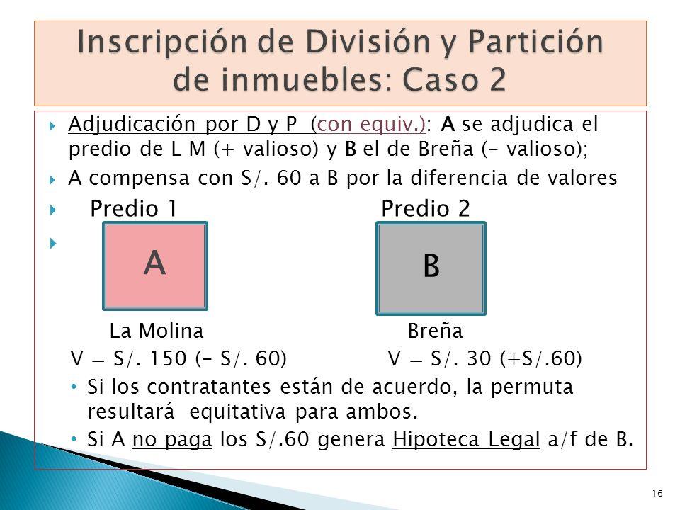 Adjudicación por D y P (con equiv.): A se adjudica el predio de L M (+ valioso) y B el de Breña (- valioso); A compensa con S/. 60 a B por la diferenc