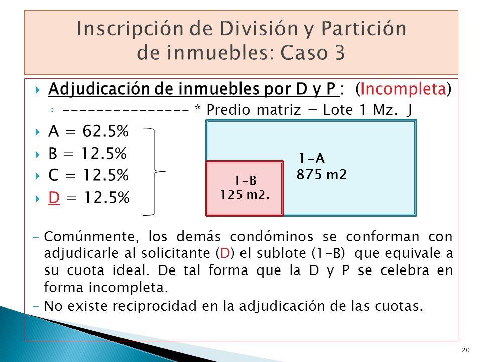 Adjudicación de inmuebles por D y P : (Incompleta) --------------- * Predio matriz = Lote 1 Mz. J A = 62.5% B = 12.5% C = 12.5% D = 12.5% -Comúnmente,