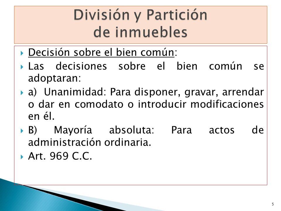 Decisión sobre el bien común: Las decisiones sobre el bien común se adoptaran: a) Unanimidad: Para disponer, gravar, arrendar o dar en comodato o intr