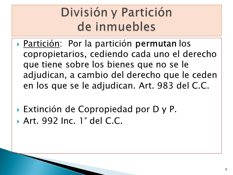 Partición: Por la partición permutan los copropietarios, cediendo cada uno el derecho que tiene sobre los bienes que no se le adjudican, a cambio del
