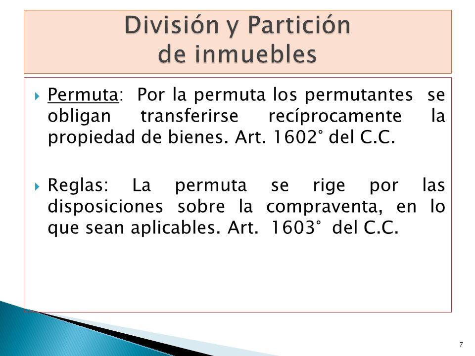 Permuta: Por la permuta los permutantes se obligan transferirse recíprocamente la propiedad de bienes. Art. 1602° del C.C. Reglas: La permuta se rige