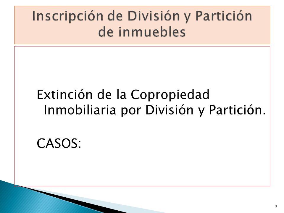 Extinción de la Copropiedad Inmobiliaria por División y Partición. CASOS: 8