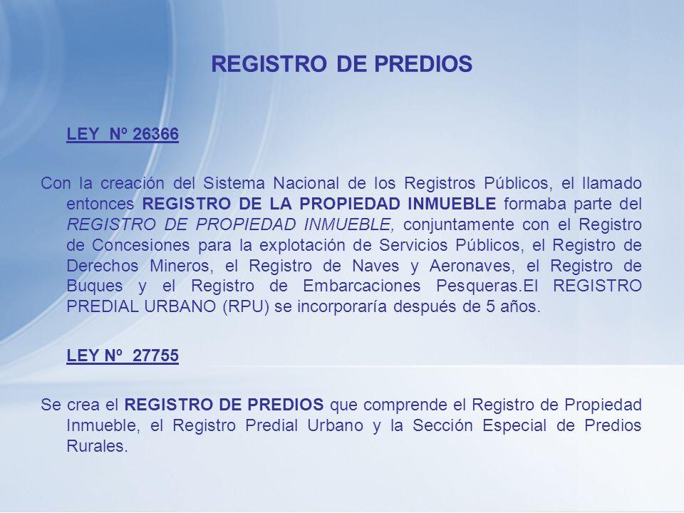 REGISTRO DE PREDIOS LEY Nº 26366 Con la creación del Sistema Nacional de los Registros Públicos, el llamado entonces REGISTRO DE LA PROPIEDAD INMUEBLE