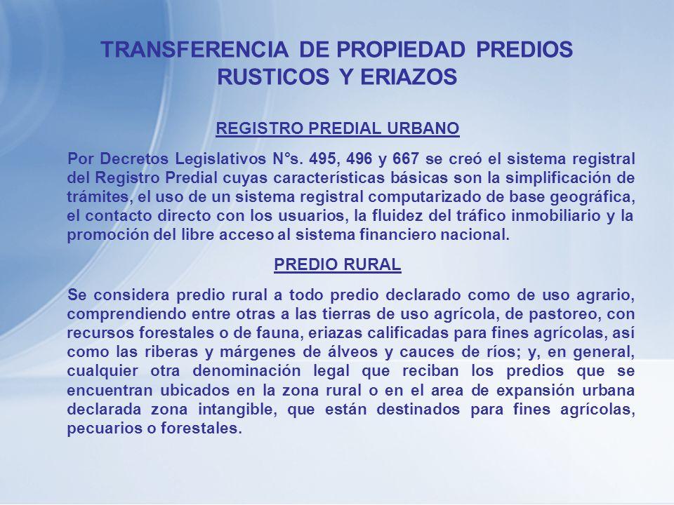 TRANSFERENCIA DE PROPIEDAD PREDIOS RUSTICOS Y ERIAZOS REGISTRO PREDIAL URBANO Por Decretos Legislativos N°s. 495, 496 y 667 se creó el sistema registr