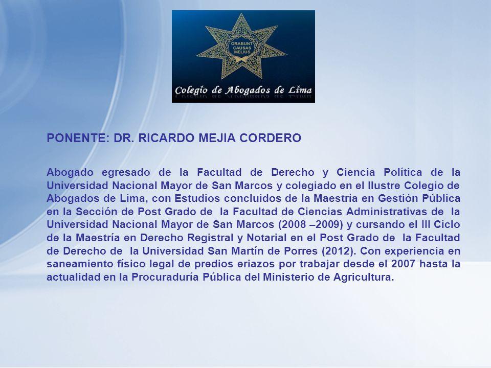 PONENTE: DR. RICARDO MEJIA CORDERO Abogado egresado de la Facultad de Derecho y Ciencia Política de la Universidad Nacional Mayor de San Marcos y cole