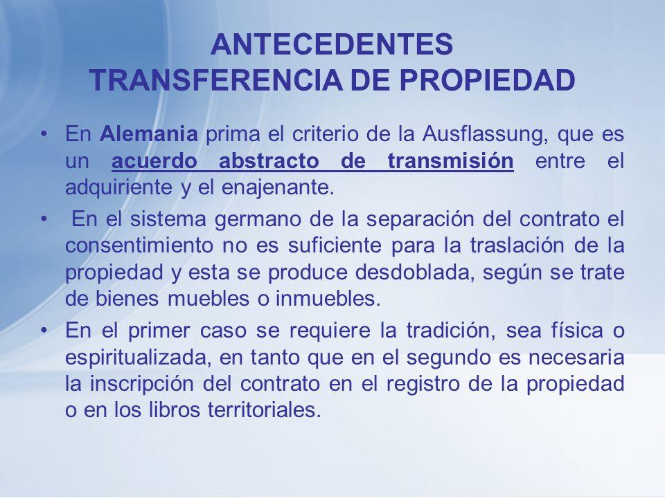 ANTECEDENTES TRANSFERENCIA DE PROPIEDAD En Alemania prima el criterio de la Ausflassung, que es un acuerdo abstracto de transmisión entre el adquirien