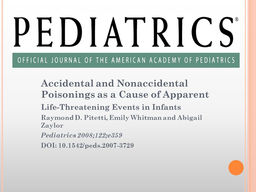 Accidental and Nonaccidental Poisonings as a Cause of Apparent Life-Threatening Events in Infants Raymond D. Pitetti, Emily Whitman and Abigail Zaylor