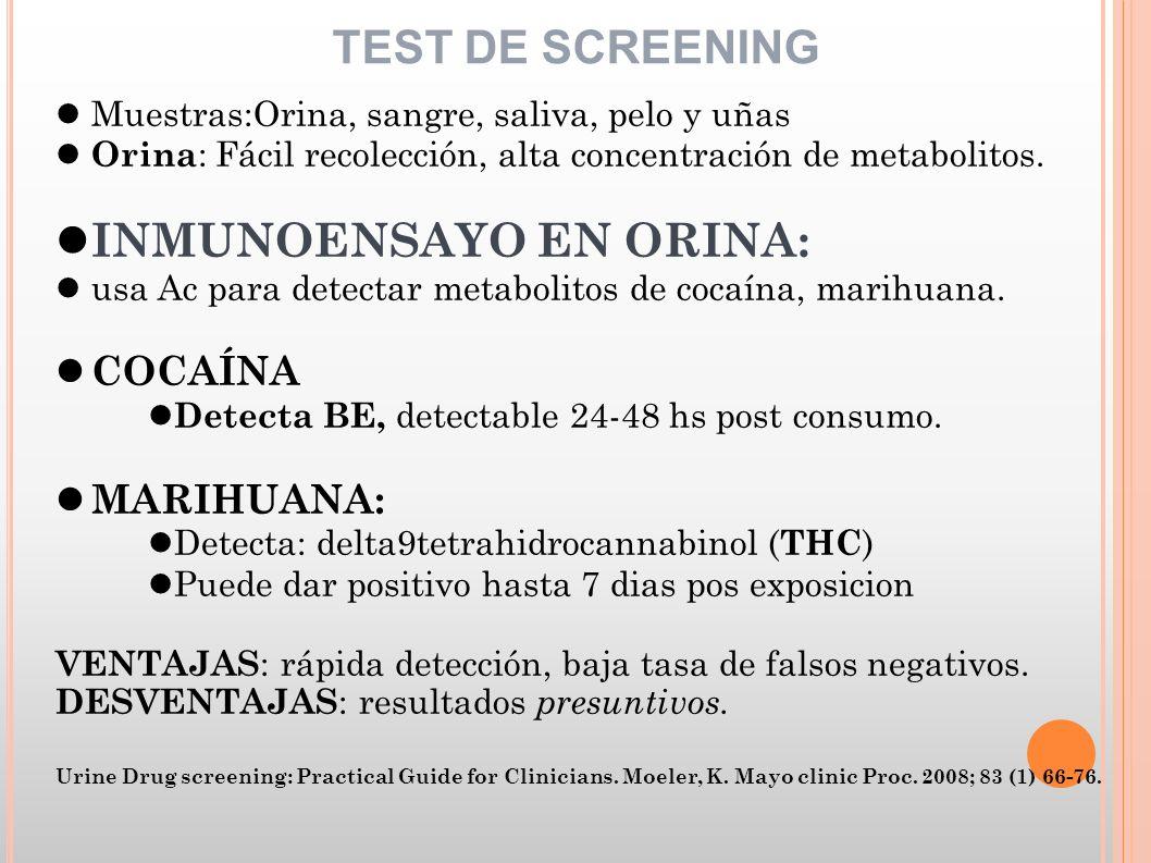 TEST DE SCREENING Muestras:Orina, sangre, saliva, pelo y uñas Orina : Fácil recolección, alta concentración de metabolitos. INMUNOENSAYO EN ORINA: usa