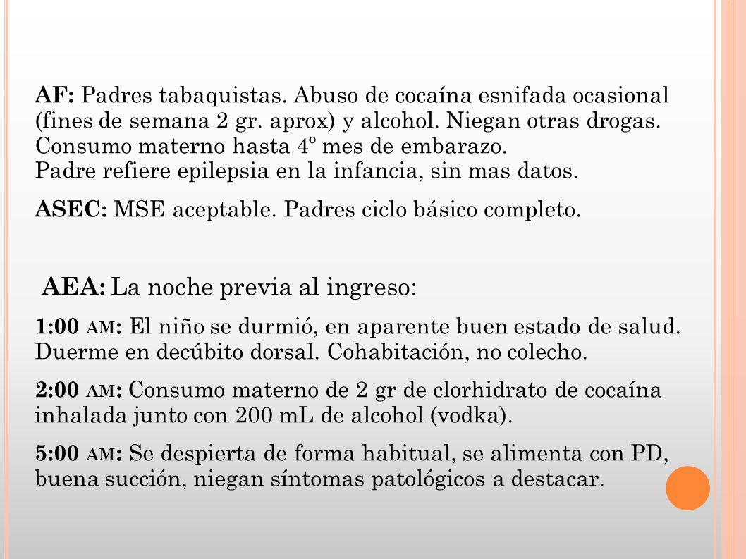 AF: Padres tabaquistas. Abuso de cocaína esnifada ocasional (fines de semana 2 gr. aprox) y alcohol. Niegan otras drogas. Consumo materno hasta 4º mes