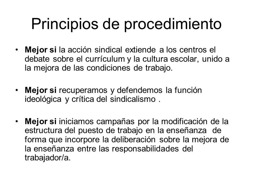 Principios de procedimiento Mejor si la acción sindical extiende a los centros el debate sobre el currículum y la cultura escolar, unido a la mejora d