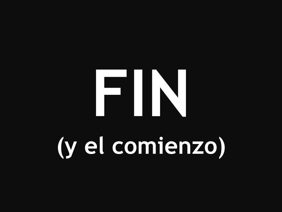 FIN (y el comienzo)